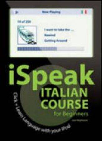 ISpeak Italian Beginners Course by Jane Wightwick & Francesca Logi