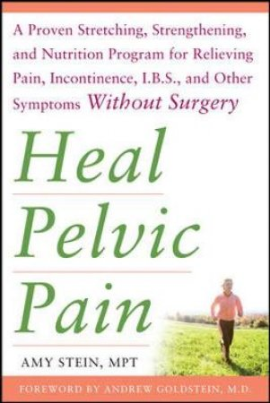 Heal Pelvic Pain by Amy Stein & Andrew Goldstein