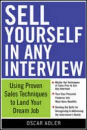Sell Yourself in Any Interview by Oscar Adler