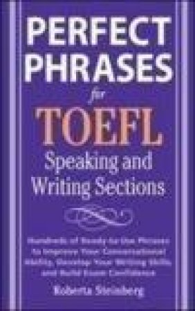 Perfect Phrases for the TOEFL Writing and Speaking Sections by Roberta Steinberg & Sanders