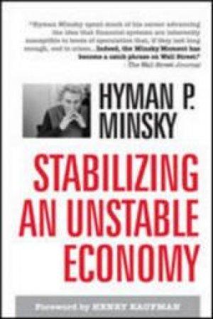 Stablizing an Unstable Economy by Hyman P. Minsky & Henry Kaufman