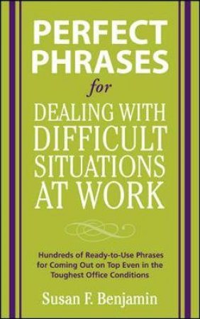 Perfect Phrases for Dealing With Difficult Situations at Work by Susan F. Benjamin & D'alessandro