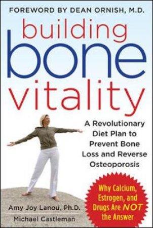 Building Bone Vitality by Amy Joy Lanou & Michael Castleman