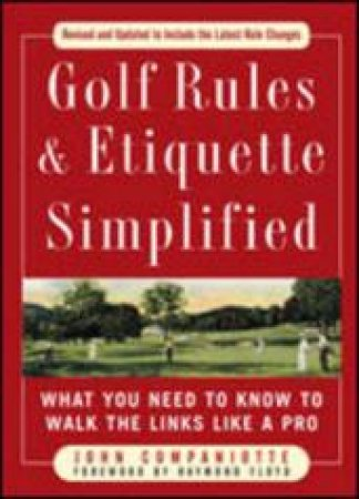Golf Rules & Etiquette Simplified by John Companionette