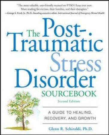 The Post-Traumatic Stress Disorder Sourcebook by Glenn R. Schiraldi