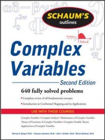Schaum's Outline of Complex Variables by Murray R. Spiegel & Seymour Lipschutz & John J. Schiller & Dennis Spellman