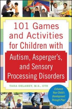 101 Games and Activities for Children With Autism Spectrum and Sensory Disorders by Tara Delaney