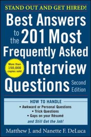 Best Answers to the 201 Most Frequently Asked Interview Questions by Matthew J. Deluca & Nanette F. Deluca