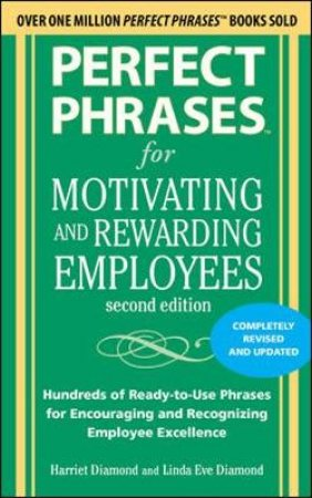 Perfect Phrases for Motivating and Rewarding Employees by Harriet Diamond & Linda Eve Diamond