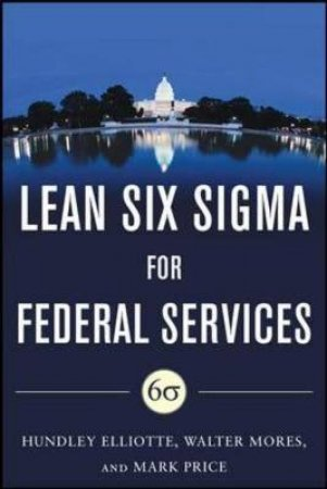 Building High Performance Government Through Lean Six Sigma by Mark Price & Walter Mores & Hundley M. Elliotte