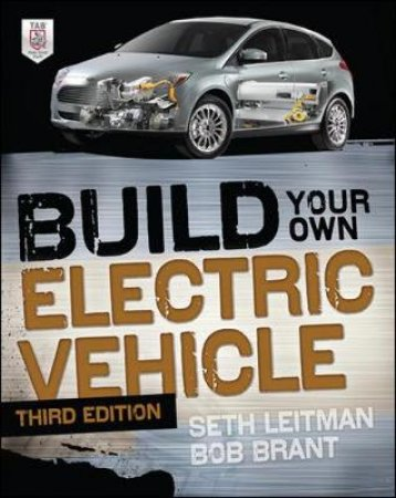 Build Your Own Electric Vehicle by Seth Leitman & Bob Brant