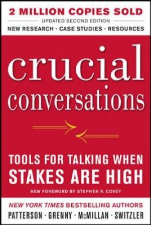 Crucial Conversations by Kerry Patterson & Joseph Grenny & Ron McMillan & Al Switzler