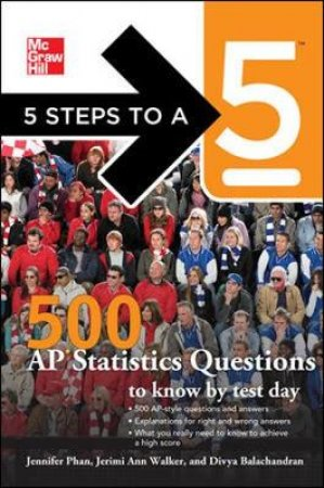 McGraw-Hill 5 Steps to A 5 500 AP Statistics Questions to Know by Test Day by Jennifer Phan & Divya Balachandran & Jerimi Ann Walker