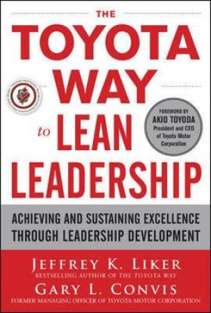 The Toyota Way to Lean Leadership by Jeffrey K. Liker & Gary L. Convis