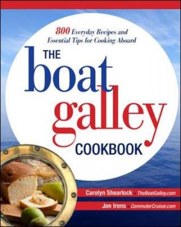 The Boat Galley Cookbook by Carolyn Shearlock & Jan Irons