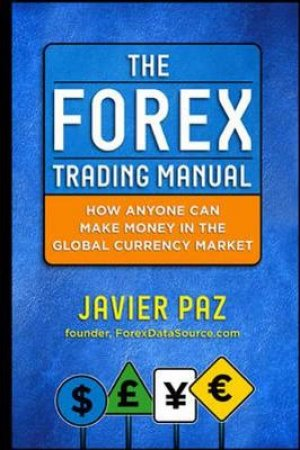 The Forex Trading Manual by Javier H. Paz
