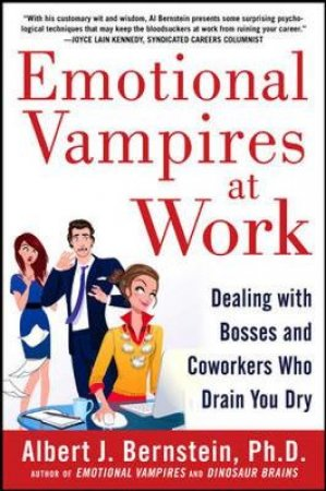Emotional Vampires at Work by Albert J. Bernstein