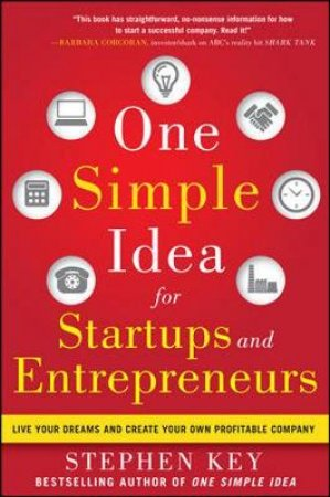 One Simple Idea for Startups and Entrepreneurs by Stephen Key & Colleen Sell