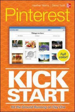 Pinterest Kickstart by Heather Morris & David Todd
