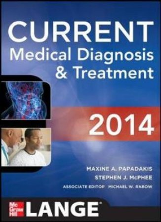 Current Medical Diagnosis & Treatment 2014 by Maxine A. Papadakis & Stephen J. McPhee & Michael W. Rabow