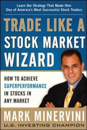 Trade Like A Stock Market Wizard by Mark Minervini