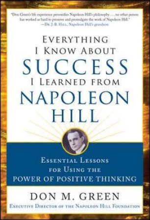 Everything I Know About Success I Learned from Napoleon Hill by Don M. Green & Sharon Lechter
