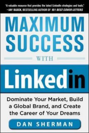 Maximum Success With Linkedin by Dan Sherman