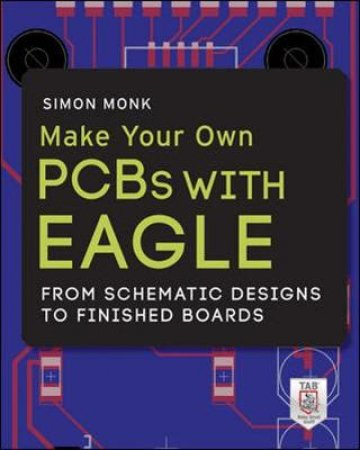 Make Your Own PCBs With EAGLE by Simon Monk