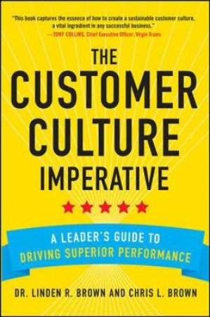 The Customer Culture Imperative by Linden R. Brown & Chris L. Brown