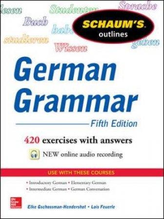 Schaum's Outline of German Grammar by Elke Gschossmann-Hendershot & Lois M. Feuerle