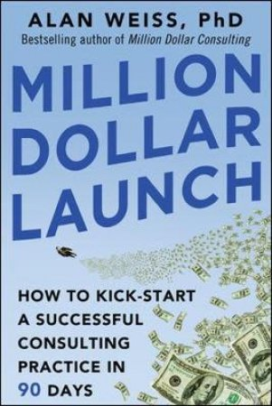 Million Dollar Launch by Alan Weiss