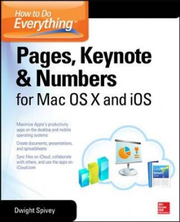 How to Do Everything Pages, Keynote & Numbers for OS X and iOS by Dwight Spivey