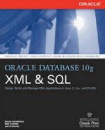 Oracle Database 10G Xml & SQL by Mark V. Scardina & Ben Chang & Jinyu Wang