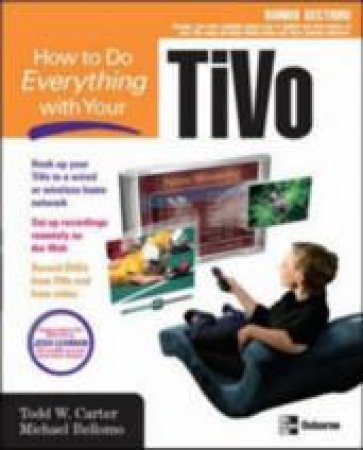 How to Do Everything With Your TiVo by Todd W. Carter & Michael Bellomo