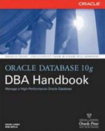 Oracle Database 10G Dba Handbook by Kevin Loney & Bob Bryla
