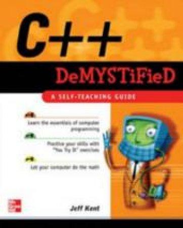 C++ Demystified by Jeffrey A. Kent