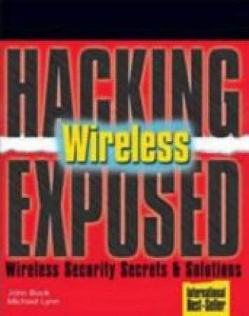 Hacking Exposed Wireless by Johnny Cache & Vincent Liu