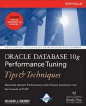 Oracle Database 10g Performance Tuning Tips & Techniques by Richard J. Niemiec