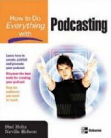 How to Do Everything With Podcasting by Shel Holtz & Neville Hobson