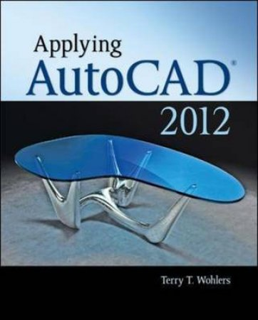Applying AutoCAD 2012 by Terry Wohlers