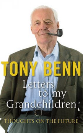 A Letter to My Grandchildren by Tony Benn