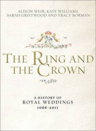 The Ring and the Crown by Alison Weir & Kate Williams & Sarah Gristwood & Tracy Borman