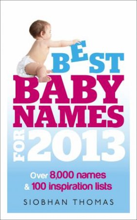 Best Baby Names for 2013 by Siobhan Thomas