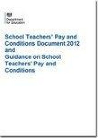 School Teachers Pay and Conditions Document 2012 and Guidance on School Teachers Pay and Conditions by Department for Education