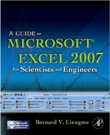 A Guide to Microsoft Excel 2007 for Scientists and Engineers by Bernard V. Liengme & David J. Ellert