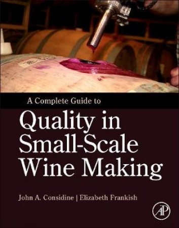A Complete Guide to Quality in Small-Scale Wine Making by John A. Considine & Elizabeth Frankish