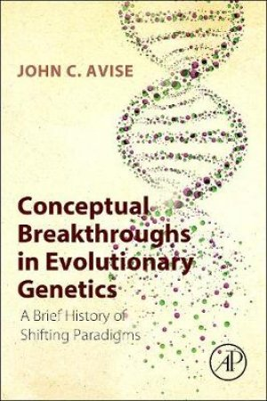 Conceptual Breakthroughs in Evolutionary Genetics by John C. Avise