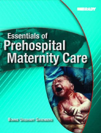 Essentials Of Prehospital Maternity Care by Bonnie Urquhart Gruenberg