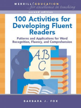 100 Activities for Developing Fluent Readers by Barbara J. Fox