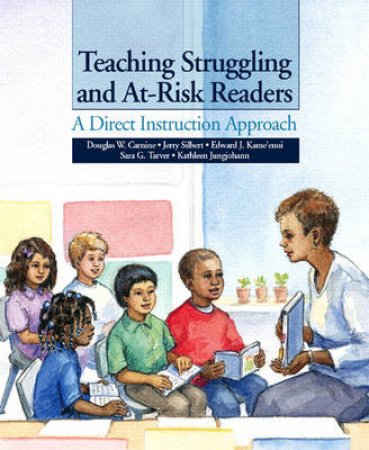 Teaching Struggling And At-Risk Readers by Douglas Carnine & Jerry Silbert & Edward J. Kame'Enui & Sara G. Tarver & Kathleen Jongjohann & Douglas Carnine